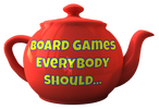 BOARD GAMES EVERYBODY SHOULD...